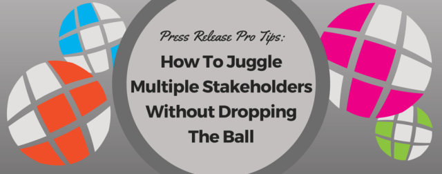 Press Release Pro Tips: Juggling Multiple Stakeholders