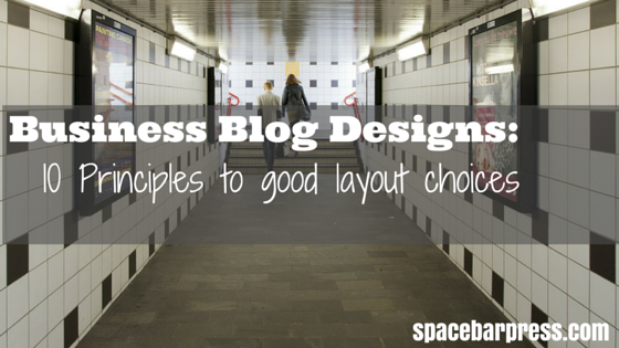 10 Principles To Choose The Right Layout For Your Business Blog