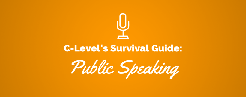 The C-Level's Survival Guide: Public Speaking