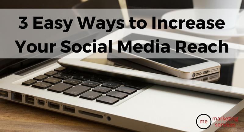 3 Easy Ways to Increase Your Social Media Reach