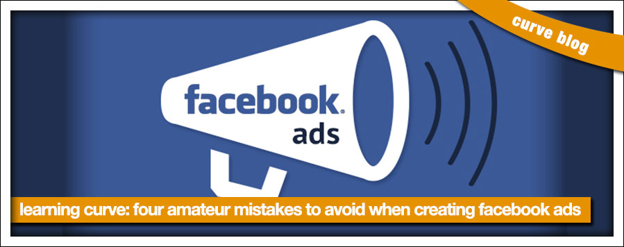 Four Amateur Mistakes To Avoid When Creating Facebook Ads