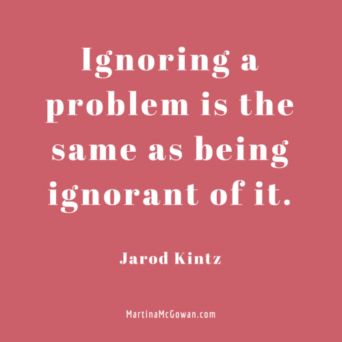 Ignoring a problem is the same as being ignorant jarod kintz