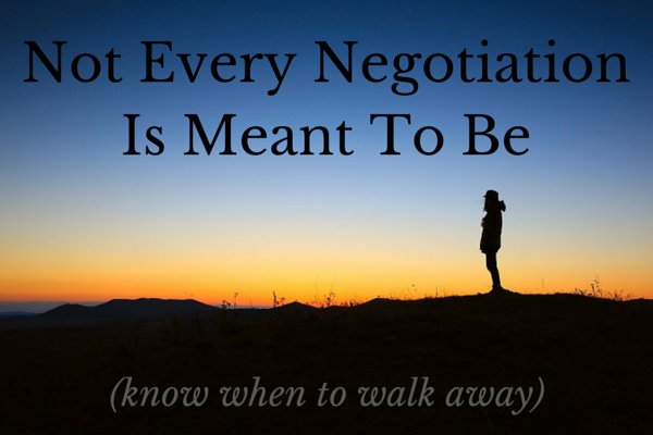 not every negotiation is meant to be - know when to walk away