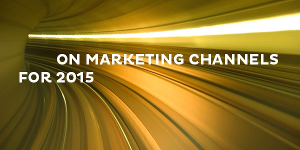 10 Insights On The Most Important Marketing Channels For 2015 image marketing channels.jpg