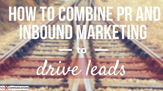 How to Combine PR and Inbound Marketing to Drive Leads
