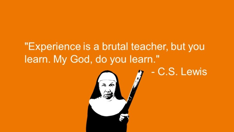 """""""Experience is a brutal teacher, but you learn. My God, do you learn."""" —C.S. Lewis"""