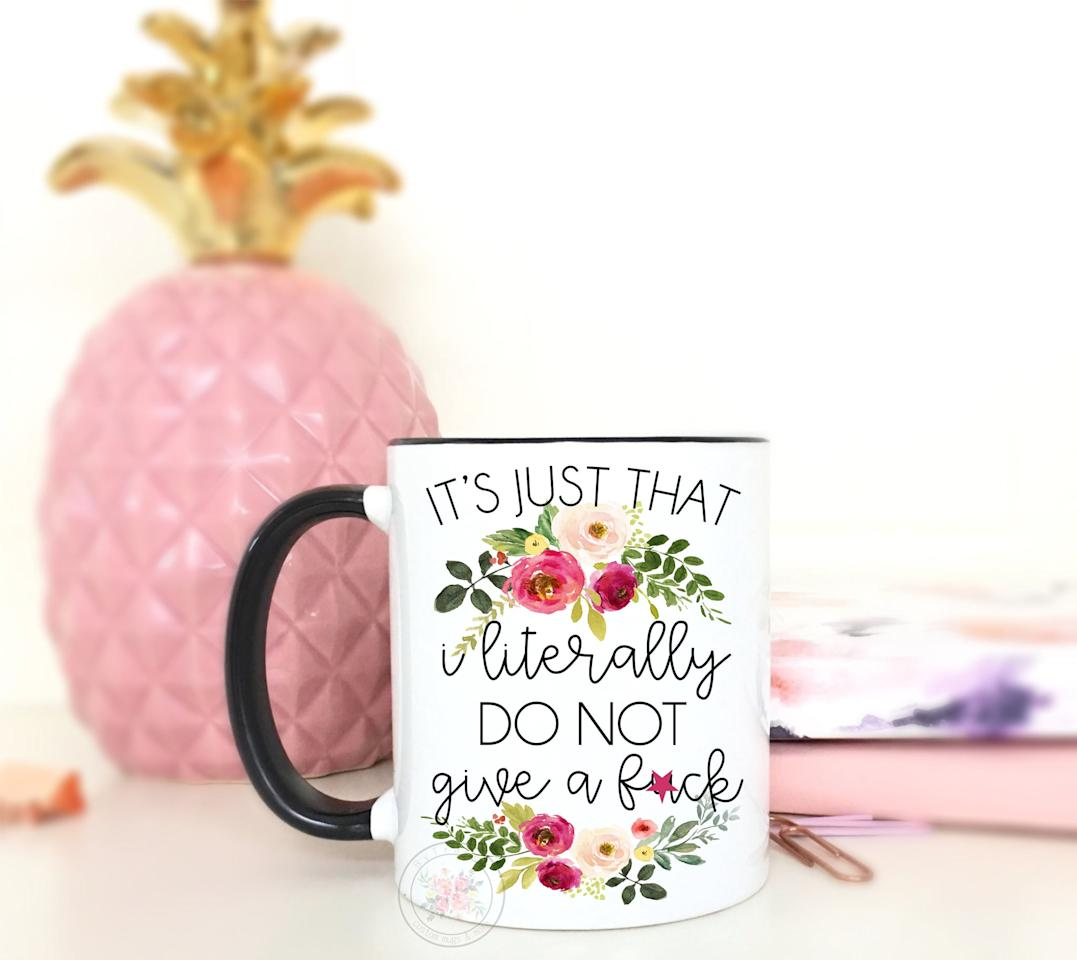 """<p>The <a href=""""https://www.popsugar.com/buy/Do-Give-Fck-Mug-120714?p_name=Do%20Not%20Give%20a%20F%2Ack%20Mug&retailer=etsy.com&pid=120714&price=12&evar1=moms%3Aus&evar9=44310114&evar98=https%3A%2F%2Fwww.popsugar.com%2Ffamily%2Fphoto-gallery%2F44310114%2Fimage%2F44310125%2FDo-Give-Fck-Mug&list1=holiday%2Chumor%2Ccoffee%2Cgift%20guide%2Cmugs%2Cgifts%20under%20%2425%2Cgifts%20for%20women&prop13=mobile&pdata=1"""" rel=""""nofollow"""" data-shoppable-link=""""1"""" target=""""_blank"""" class=""""ga-track"""" data-ga-category=""""Related"""" data-ga-label=""""https://www.etsy.com/listing/585313230/its-just-that-i-literally-do-not-give-a"""" data-ga-action=""""In-Line Links"""">Do Not Give a F*ck Mug</a> ($12-$19) may feature pretty fonts and flowers, but it still sends a clear message.</p>"""