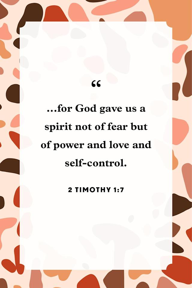 """<p>""""...for God gave us a spirit not of fear but of power and love and self-control.""""</p>"""
