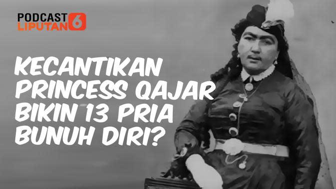 PODCAST: Kecantikan Princess Qajar Bikin 13 Pria Bunuh Diri?