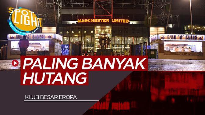 VIDEO: 5 Klub Eropa dengan Utang Terbanyak, Manchester United Juaranya!