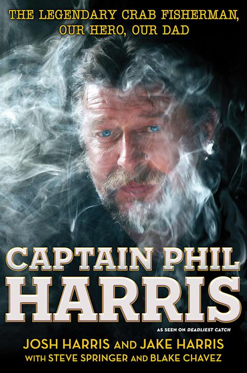 Sex, Drugs, and Crabs: 'Deadliest Catch' Deckhands Tell All About Dad Captain Phil Harris