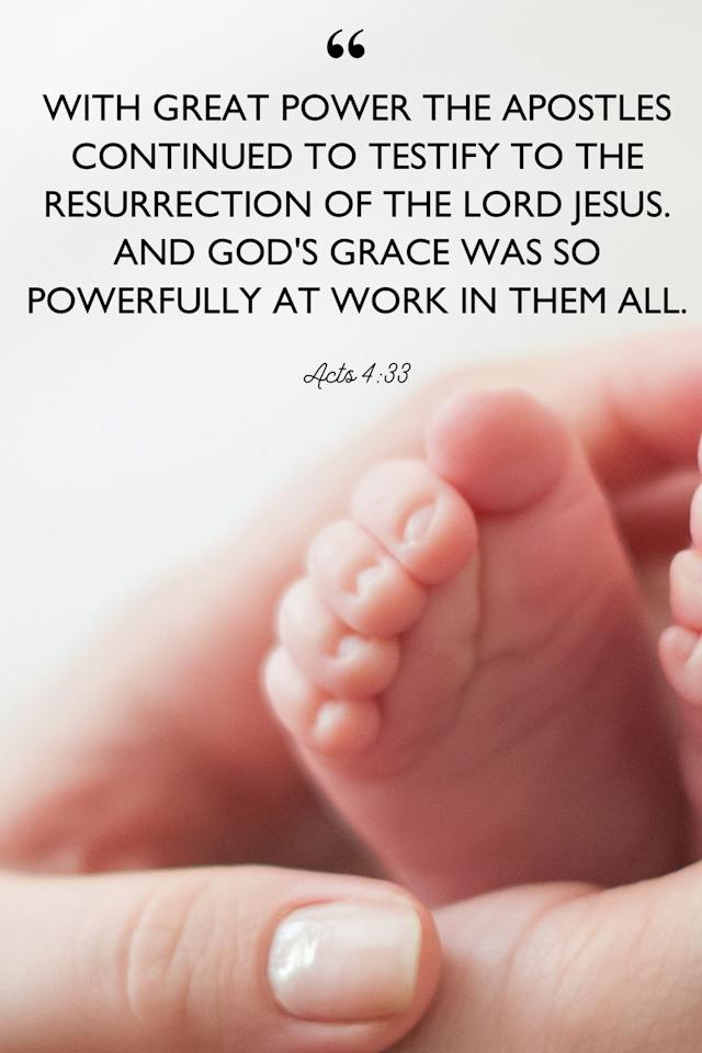 "<p>""With great power the apostles continued to testify to the resurrection of the Lord Jesus. And God's grace was so powerfully at work in them all.""</p>"