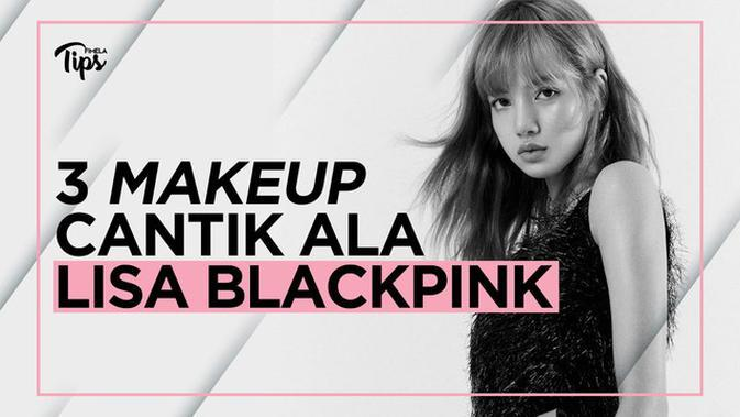 3 Makeup Cantik Ala Lisa BLACKPINK