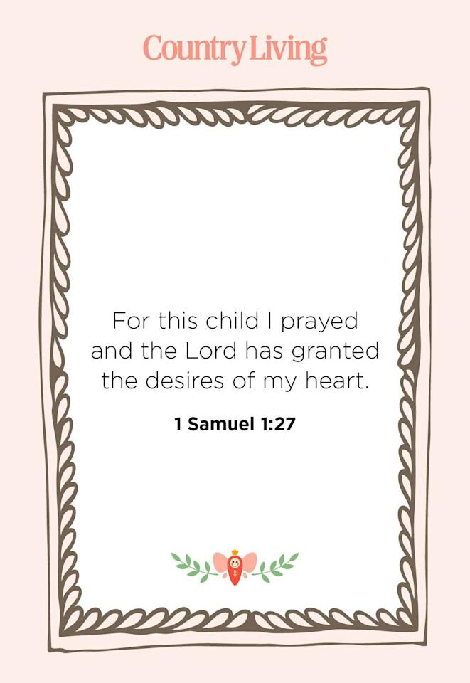 "<p>""For this child I prayed and the Lord has granted the desires of my heart.""</p>"