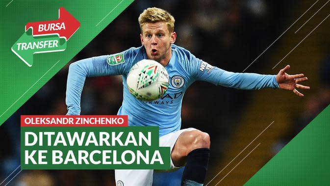 VIDEO Bursa Transfer: Manchester City Tawarkan Oleksandr Zinchenko ke Barcelona