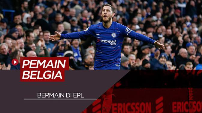 VIDEO : Eden Hazard dan 6 Pemain Belgia Lainnya yang Pernah Bermain di Premier League