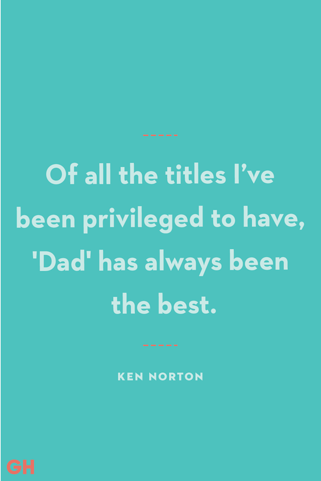 <p>Of all the titles I've been privileged to have, 'Dad' has always been the best.</p>