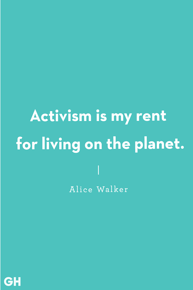 <p>Activism is my rent for living on the planet.</p>