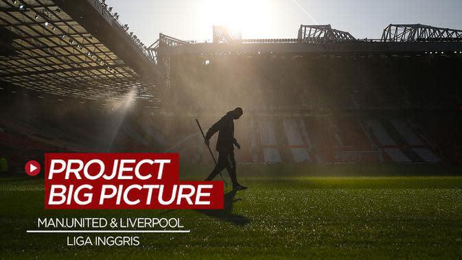 VIDEO: Mengenal Project Big Picture, Manchester United dan Liverpool Dikabarkan Setuju Perubahan Format di Liga Inggris
