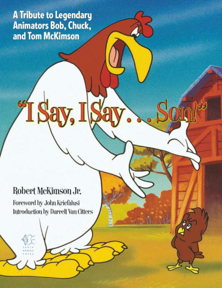 """'I Say, I Say...Son!': A Tribute to Legendary Animators Bob, Chuck, and Tom McKimson"" by Robert McKimson Jr. (Santa Monica Press)"