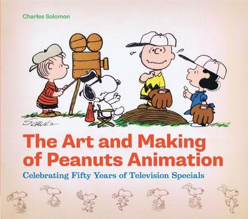 """The Art and Making of Peanuts Animation: Celebrating Fifty Years of Television Specials"" by Charles Solomon and Lee Mendelson (Chronicle Books)"