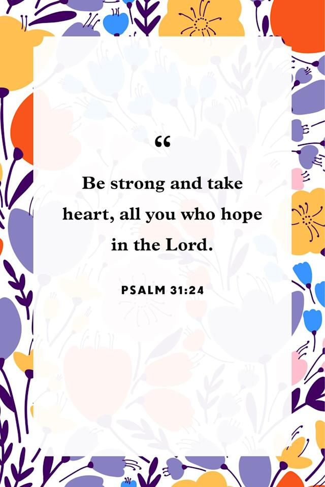 "<p>""Be strong and take heart,<br>all you who hope in the Lord.""</p>"