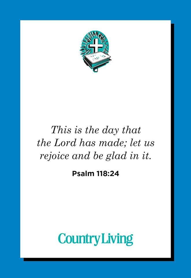"<p>""This is the day that the Lord has made; let us rejoice and be glad in it.""</p>"