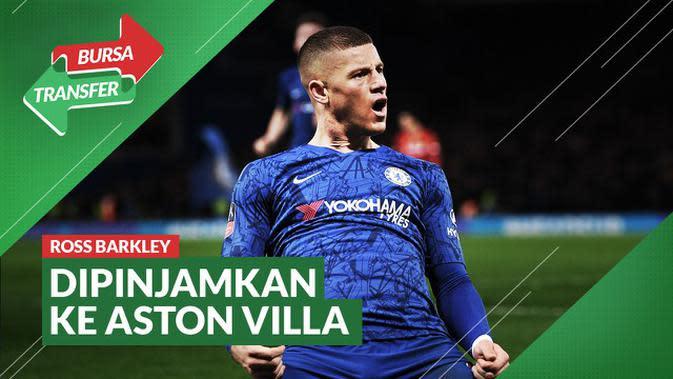 VIDEO Bursa Transfer: Chelsea Pinjamkan Ross Barkley ke Aston Villa
