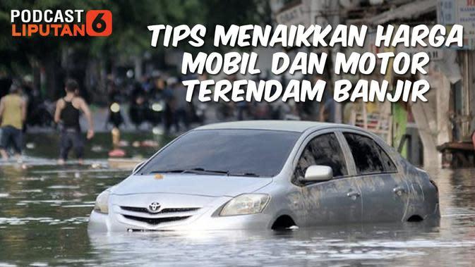 Podcast: Tips Menaikkan Harga Mobil dan Motor Terendam Banjir