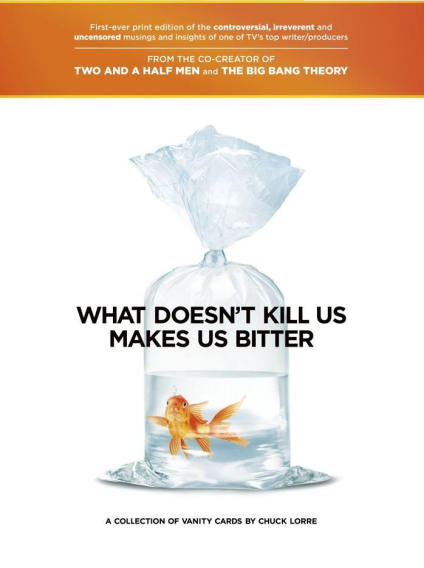 """What Doesn't Kill Us Makes Us Bitter"" by Chuck Lorre (The Dharma Grace Foundation)"