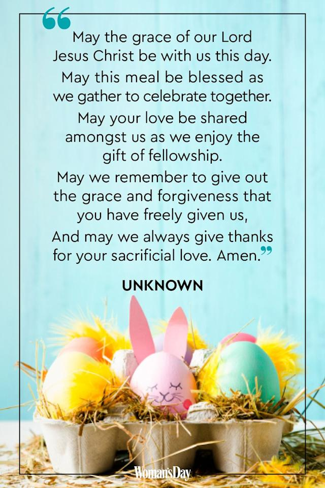 <p>May the grace of our Lord Jesus Christ be with us this day. May this meal be blessed as we gather to celebrate together. May your love be shared amongst us as we enjoy the gift of fellowship. </p><p>May we remember to give out the grace and forgiveness that you have freely given us. And may we always give thanks for your sacrificial love. Amen.</p><p>— <em>Unknown</em></p>