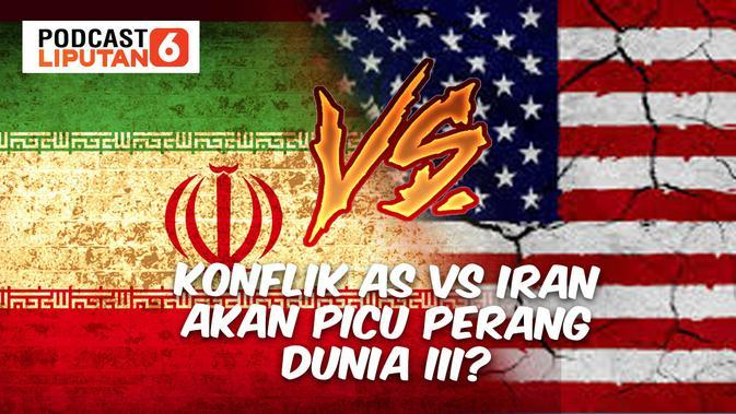 PODCAST: Konflik AS Vs Iran Bakal Picu Perang Dunia III?