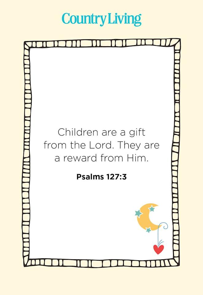 "<p>""Children are a gift from the Lord. They are a reward from Him.""</p>"