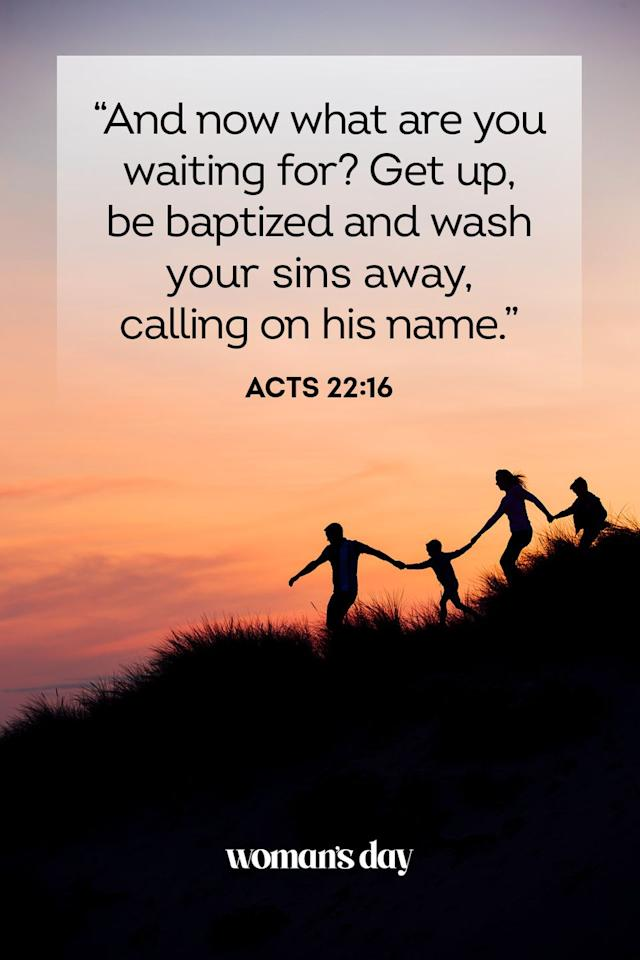"<p>""And now what are you waiting for? Get up, be baptized and wash your sins away, calling on his name."" — Acts 22:16 </p>"