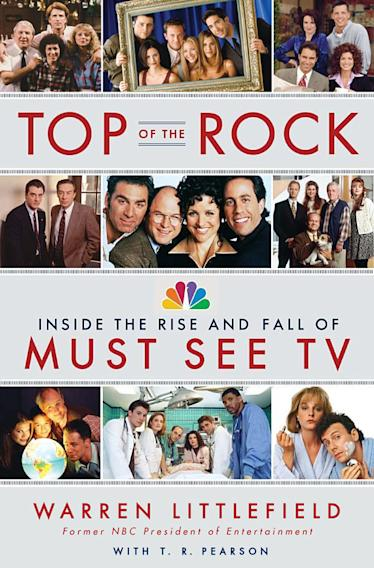 """Top of the Rock: Inside the Rise and Fall of Must See TV"" by Warren Littlefield with T.R. Pearson (Doubleday)"