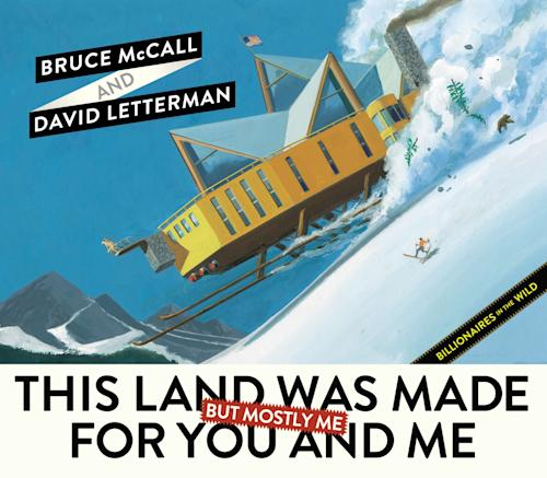 "This book cover image released by Blue Rider Press shows ""This Land Was Made for You and Me (But Mostly Me): Billionaires in the Wild,"" by Bruce McCall and David Letterman. McCall, 78, depicts a wonderland of gracious living that is extravagantly large. (AP Photo/Blue Rider Press)"