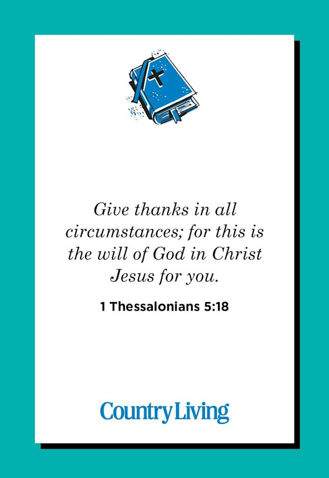 "<p>""Give thanks in all circumstances; for this is the will of God in Christ Jesus for you.""</p>"