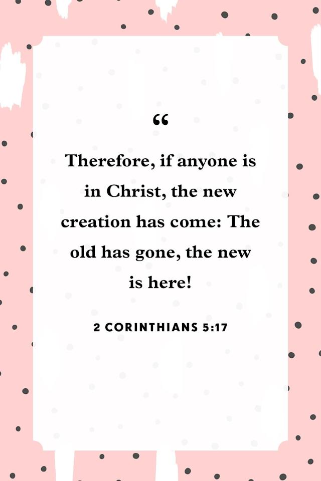 """<p>""""Therefore, if anyone is in Christ, the new creation has come: The old has gone, the new is here!""""</p>"""