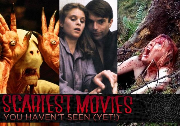 Scariest movies you haven't seen (yet!)