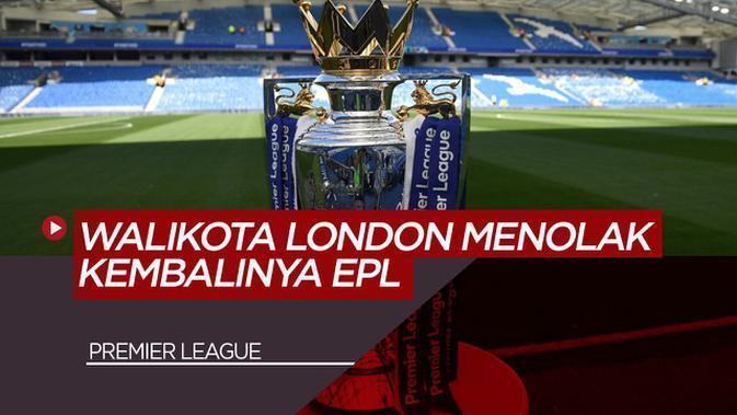 VIDEO: Walikota London, Sadiq Khan Menentang Kembalinya Premier League Ditengah COVID-19