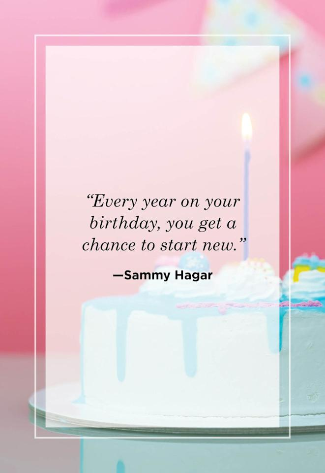 """<p>""""Every year on your birthday, you get a chance to start new."""" </p>"""
