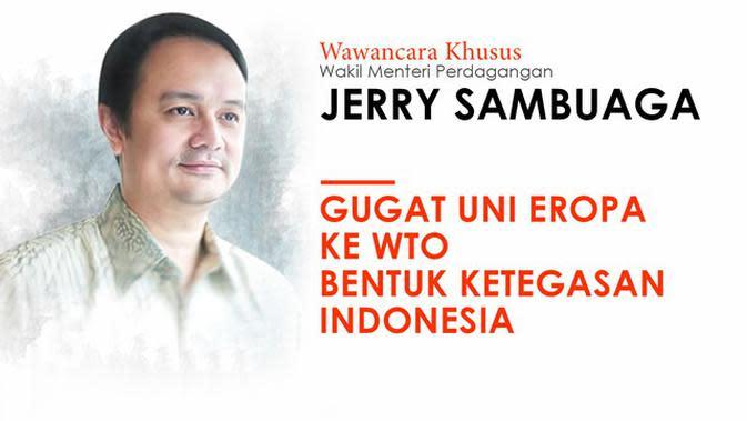 Wawancara Khusus Jerry Sambuaga: Gugat Uni Eropa ke WTO Bentuk Ketegasan Indonesia
