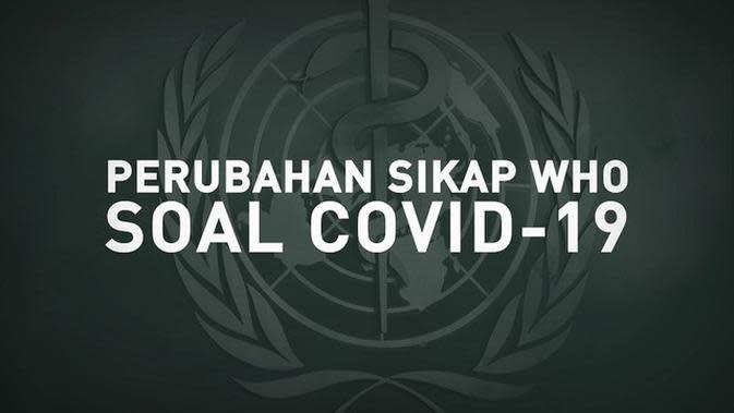 VIDEOGRAFIS: Perubahan Sikap WHO Soal Covid-19