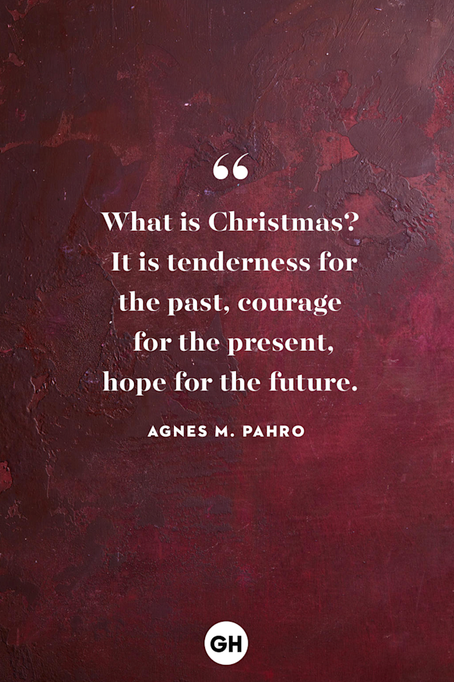 "<p>What is Christmas? It is tenderness for the past, courage for the present, hope for the future. </p><p><strong> RELATED:</strong> <a href=""https://www.goodhousekeeping.com/holidays/christmas-ideas/a25334007/christmas-instagram-captions/"" target=""_blank"">60+ Christmas Instagram Captions for All Your Holiday Posts</a></p>"