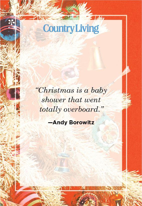 "<p>""Christmas is a baby shower that went totally overboard.""</p>"