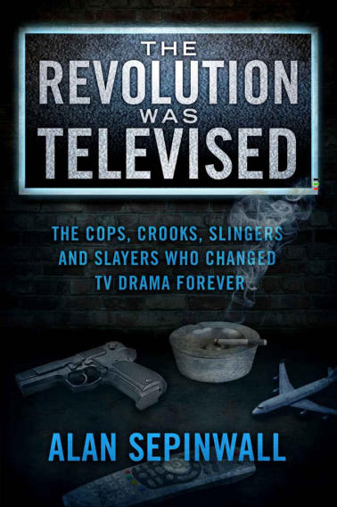 """The Revolution Was Televised: The Cops, Crooks, Slingers and Slayers Who Changed TV Drama Forever"" by Alan Sepinwall (Self-published)"