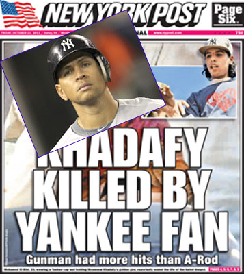 Profiles in logic: NY Post uses Gadhafi death to slam A-Rod