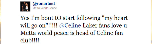 Ron Artest loves watching Celine Dion live, and he Tweeted about it