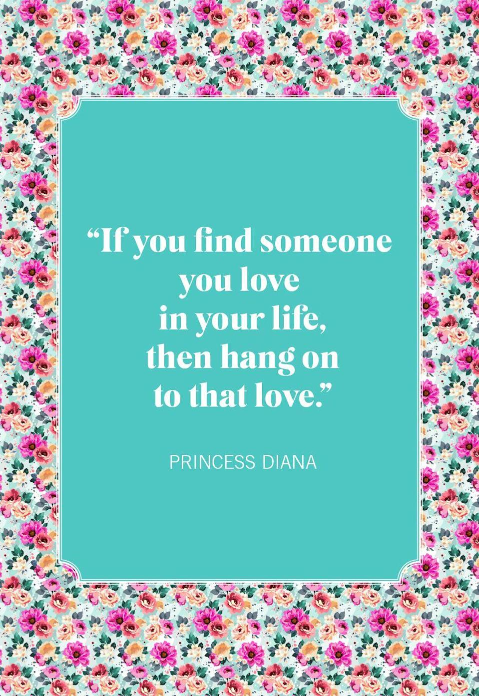"<p>""If you find someone you love in your life, then hang on to that love.""</p>"