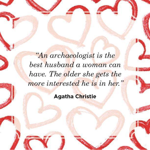 "<p>""An archaeologist is the best husband a woman can have. The older she gets the more interested he is in her.""</p>"